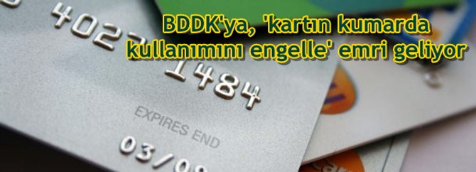 BDDK'ya, 'kartın kumarda kullanımını engelle' emri geliyor