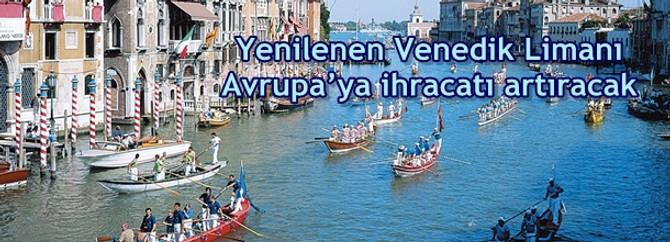 Yenilenen Venedik Limanı Avrupa'ya ihracatı artıracak
