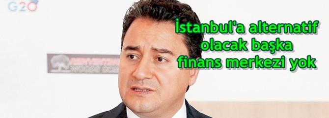İstanbul'a alternatif olacak başka finans merkezi yok