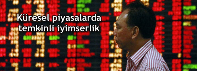 Küresel piyasalarda temkinli iyimserlik