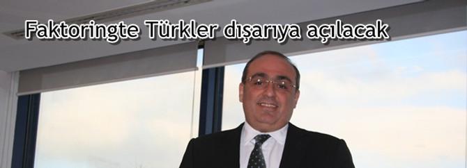 Faktoringte Türkler dışarıya açılacak