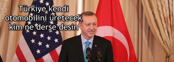 Türkiye kendi otomobilini üretecek, kim ne derse desin