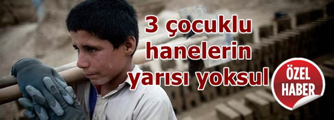3 çocuklu hanelerin yarısı yoksul