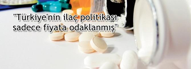 """""""Türkiye'nin ilaç politikası sadece fiyata odaklanmış"""""""