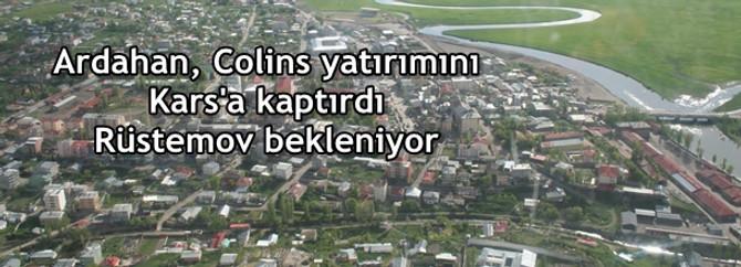 Ardahan, Colins yatırımını Kars'a kaptırdı, Rüstemov bekleniyor