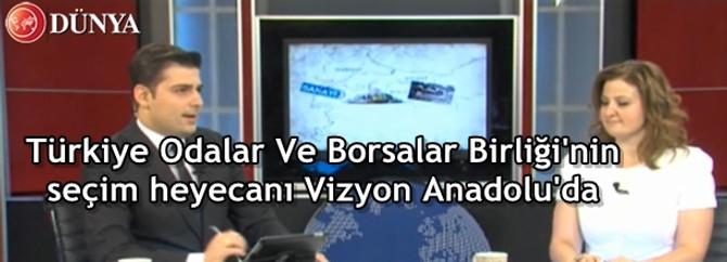Türkiye Odalar Ve Borsalar Birliği'nin seçim heyecanı Vizyon Anadolu'da
