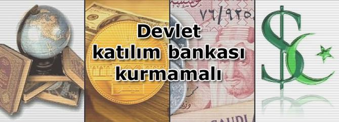 'Devlet katılım bankası kurmamalı'