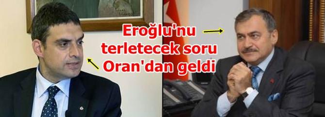 Eroğlu'nu terletecek soru Oran'dan geldi