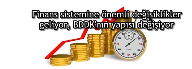 Finans sistemine önemli değişiklikler geliyor, BDDK'nın yapısı değişiyor
