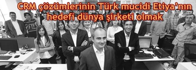 CRM çözümlerinin Türk mucidi Etiya'nın hedefi dünya şirketi olmak
