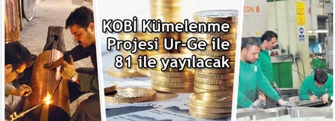 KOBİ Kümelenme Projesi Ur-Ge ile 81 ile yayılacak
