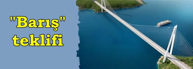 """Köprünün adı """"Barış"""" olsun"""