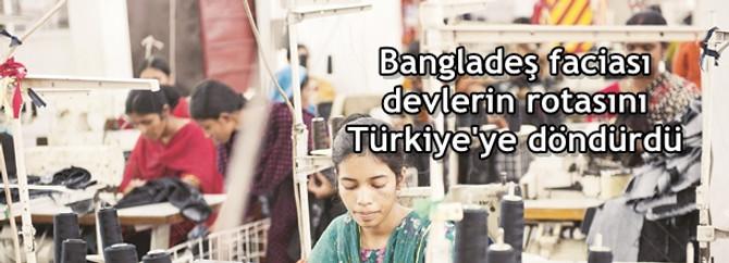 Bangladeş faciası devlerin rotasını Türkiye'ye döndürdü