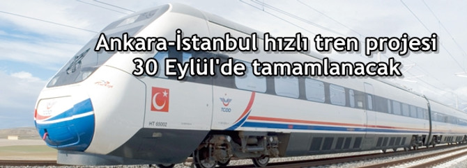 Ankara-İstanbul hızlı tren projesi 30 Eylül'de tamamlanacak