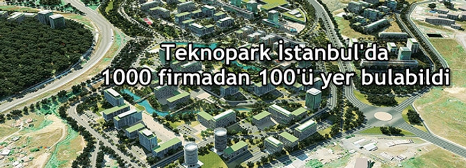 Teknopark İstanbul'da 1000 firmadan 100'ü yer bulabildi