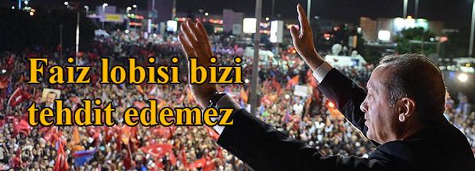 Erdoğan: Faiz lobisi bizi tehdit edemez