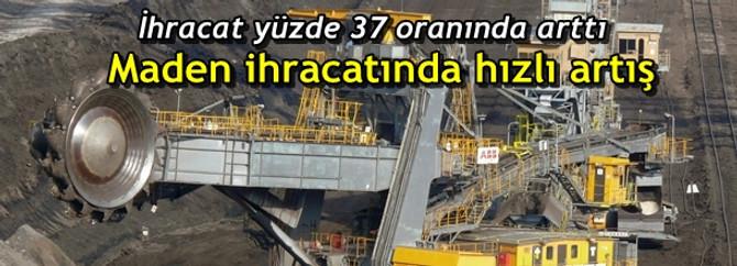 Maden ihracatında hızlı artış