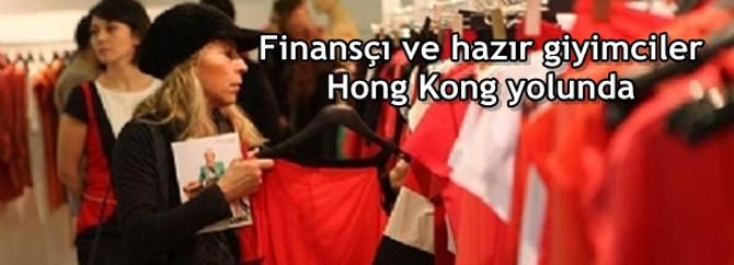 Finansçı ve hazır giyimciler Hong Kong yolunda