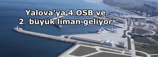 Yalova'ya 4 OSB ve 2  büyük liman geliyor