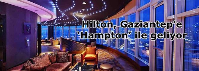 Hilton, Gaziantep'e 'Hampton' ile geliyor