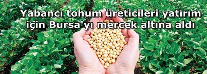 Yabancı tohum üreticileri yatırım için Bursa'yı mercek altına aldı