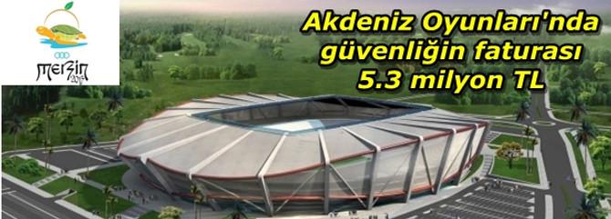 Akdeniz Oyunları'nda güvenliğin faturası 5.3 milyon TL