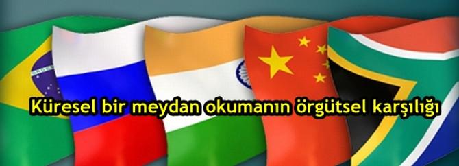 Küresel bir meydan okumanın örgütsel karşılığı: BRICS