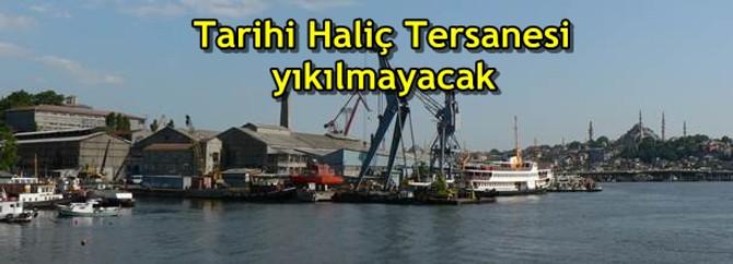 Tarihi Haliç Tersanesi yıkılmayacak