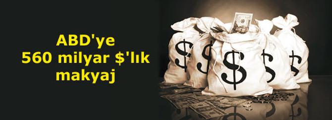 ABD'ye 560 milyar $'lık makyaj
