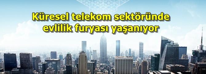 Küresel telekom sektöründe evlilik furyası yaşanıyor