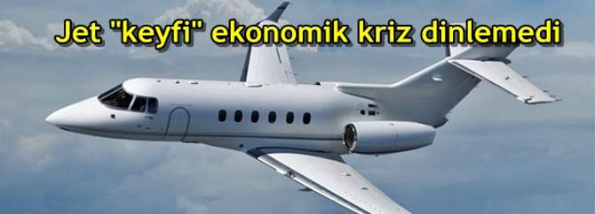 """Jet """"keyfi"""" ekonomik kriz dinlemedi"""