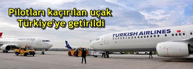 Pilotları kaçırılan uçak Türkiye'ye getirildi