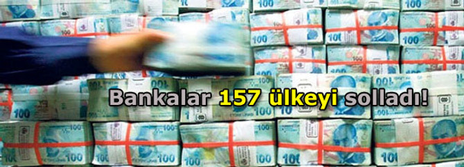 Bankalar 157 ülkeyi solladı!