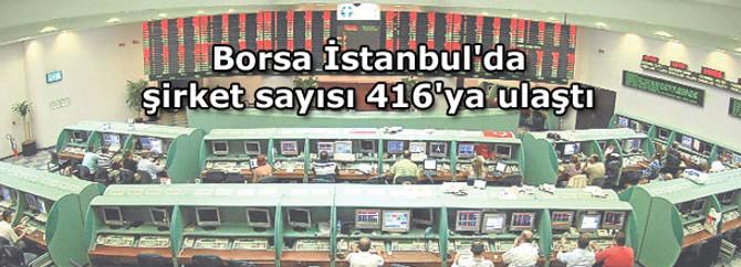 Borsa İstanbul'da şirket sayısı 416'ya ulaştı