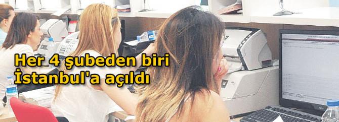 Her 4 şubeden biri İstanbul'a açıldı