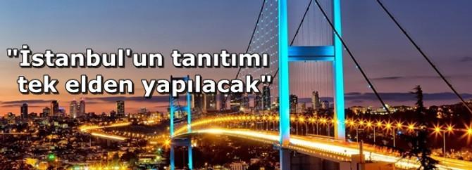 """""""İstanbul'un tanıtımı tek bir elden yapılacak"""""""