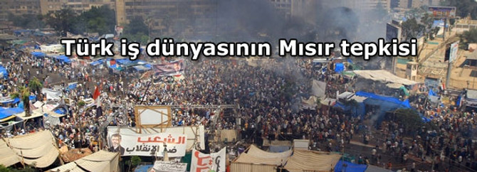 Türk iş dünyasının Mısır tepkisi