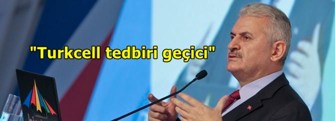 Yıldırım: Turkcell tedbiri geçici