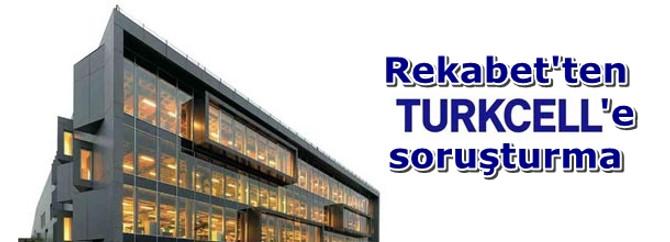 Rekabet'ten Turkcell'e soruşturma
