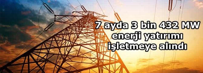 7 ayda 3 bin 432 MW enerji yatırımı işletmeye alındı