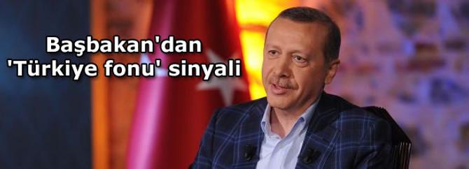 Başbakan'dan 'Türkiye fonu' sinyali