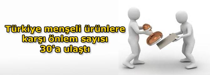 Türkiye menşeli ürünlere karşı önlem sayısı 30'a ulaştı