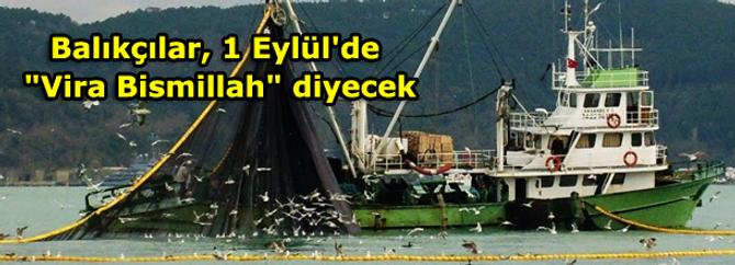 """Balıkçılar, 1 Eylül'de """"Vira Bismillah"""" diyecek"""