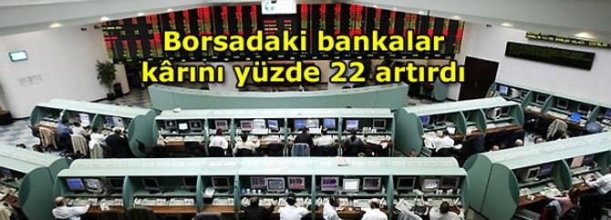 Borsadaki bankalar kârını yüzde 22 artırdı