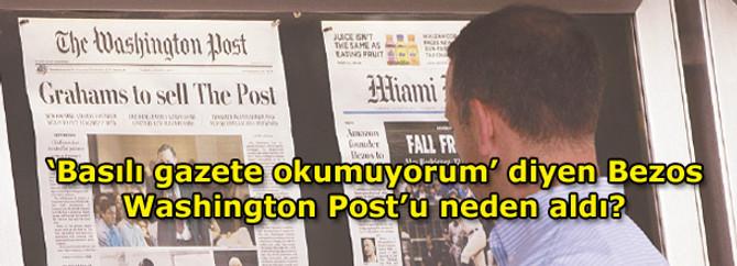 """""""Basılı gazete okumuyorum"""" diyen Bezos, Washington Post'u neden aldı?"""