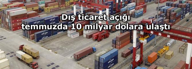 Ticaret açığı temmuzda 10 milyar dolara ulaştı