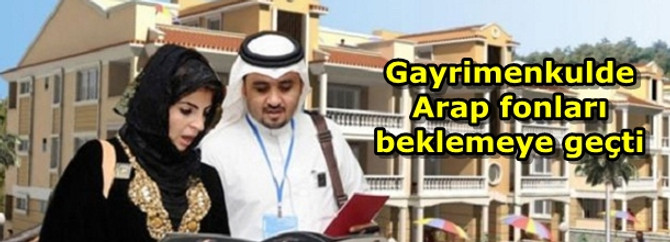 Gayrimenkulde Arap fonları beklemeye geçti