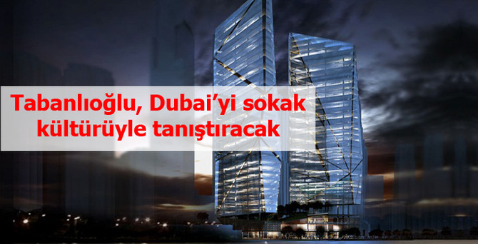 Tabanlıoğlu, Dubai'yi sokak kültürüyle tanıştıracak