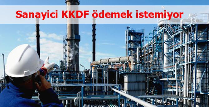 Sanayici KKDF ödemek istemiyor