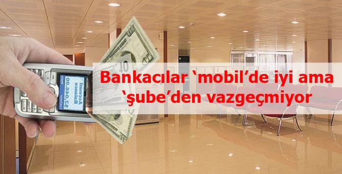 Bankalar şubeleşmeden vazgeçmeyecek